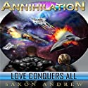 Annihilation: Love Conquers All Audiobook by Saxon Andrew Narrated by Liam Owen