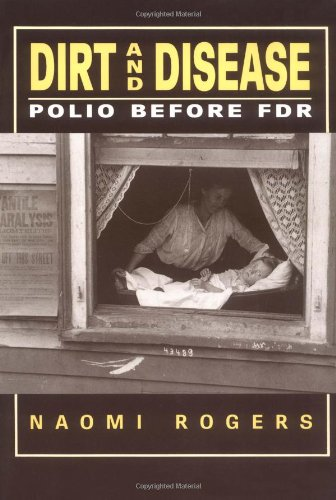 Dirt And Disease: Polio Before Fdr (Health & Medicine In American Society)