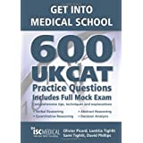 Get into Medical School - 600 UKCAT Practice Questions. Includes Full Mock Exam, comprehensive tips, techniques and explanations.by Olivier Picard
