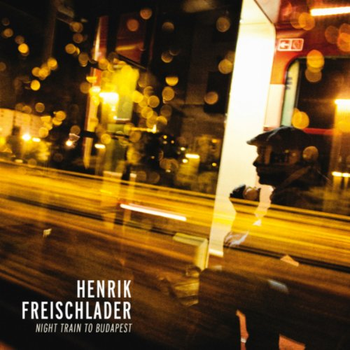 Henrik Freischlader-Night Train To Budapest-2013-404 Download