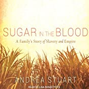 Sugar in the Blood: A Family's Story of Slavery and Empire Audiobook