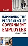 img - for By Stewart Liff Improving the Performance of Government Employees: A Manager's Guide book / textbook / text book