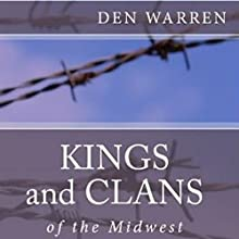 Kings and Clans of the Midwest (       UNABRIDGED) by Den Warren Narrated by Joseph B. Kearns