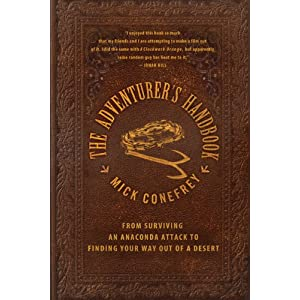 Amazon.com: The Adventurer's Handbook: From Surviving an Anaconda Attack to Finding Your Way Out of a Desert (9780230105577): Mick Conefrey: Books