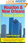 Houston & New Orleans Travel Guide: A...
