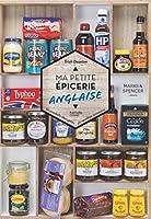 Ma petite épicerie anglaise: 50 produits décryptés, 40 recettes associées