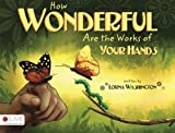 How Wonderful Are the Works of Your Hands