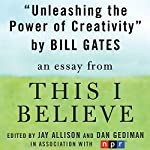 Unleashing the Power of Creativity: A 'This I Believe' Essay | Bill Gates