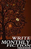 Write Monthly Fiction: How to Write and Sell Your Fiction Novel in One Month (English Edition)