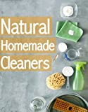 Natural Homemade Cleaners :The Ultimate Guide - Over 30 Green & Eco Friendly Solutions