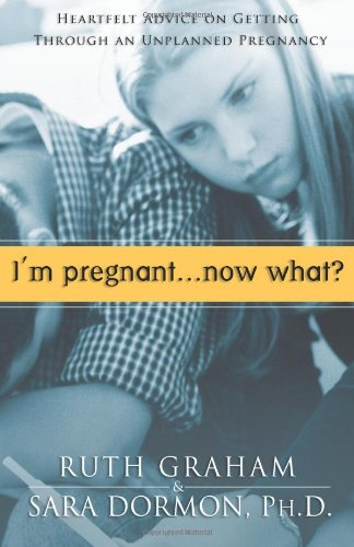 I'm Pregnant, Now What?: Heartfelt Advice on Getting Through An Unplanned Pregnancy