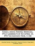 Small Arms Firing Manual, 1913: Correcte...