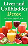 Liver and Gallbladder Detox: Natural Body Cleanse (Sugar Addiction, Dukan Diet, Liver Cleanse)