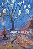 img - for Letters to the Dead: A Memoir by Jeff Daniel Marion (2013-04-01) book / textbook / text book