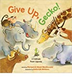 [ GIVE UP, GECKO!: A FOLKTALE FROM UGANDA ] By MacDonald, Margaret Read ( Author) 2013 [ Hardcover ]