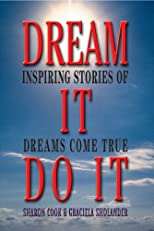 Dream It Do It: Inspiring Stories of Dreams Come True