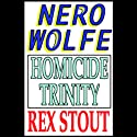 Homicide Trinity (       UNABRIDGED) by Rex Stout Narrated by Michael Prichard