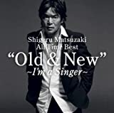 Old & New ��I��m a singer�� Shigeru Matsuzaki All Time Best