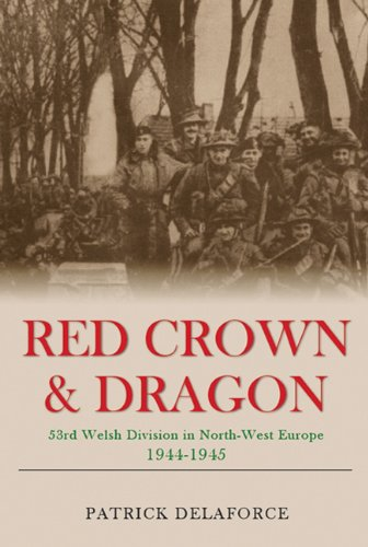 RED CROWN AND DRAGON: 53rd Welsh Division in North-West Europe, 1944-1945