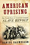 American Uprising: The Untold Story of America&#8217;s Largest Slave Revolt