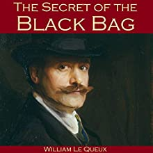 The Secret of the Black Bag (       UNABRIDGED) by William Le Queux Narrated by Cathy Dobson