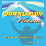 Downloads From Heaven: Instructions and Examples of Hearing from God | Jay W. West