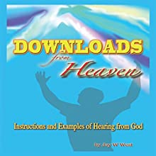 Downloads From Heaven: Instructions and Examples of Hearing from God (       UNABRIDGED) by Jay W. West Narrated by Lynn Benson