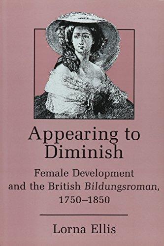 Appearing to Diminish: Female Development and the British Bildungsroman, 1750-1850 by Ellis, Lorna (1999) Hardcover PDF