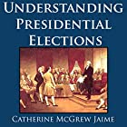 Understanding Presidential Elections: The Constitution, Caucuses, Primaries, Electoral College, and More, Updated for the 2016 Election! Hörbuch von Catherine McGrew Jaime Gesprochen von: David Winograd