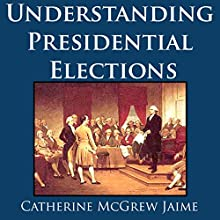 Understanding Presidential Elections: The Constitution, Caucuses, Primaries, Electoral College, and More, Updated for the 2016 Election! Audiobook by Catherine McGrew Jaime Narrated by David Winograd