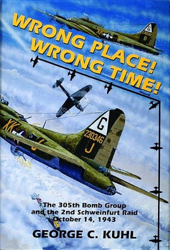 Wrong Place, Wrong Time: The 305th Bomb Group and the 2nd Schweinfurt Raid (Schiffer Military Aviation History (Hardcover))