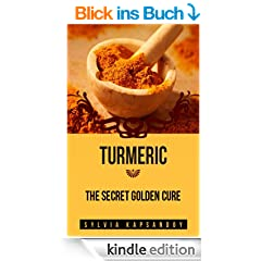 "Turmeric - The Secret Golden Cure: The Yellow Spice with Huge Health Benefits (7 ""Must Have"" Super Spices Book 4) (English Edition)"