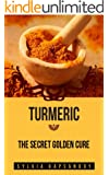 Turmeric - The Secret Golden Cure: The Yellow Spice with Huge Health Benefits (7