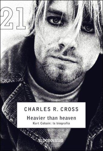 Heavier Than Heaven. Kurt Cobain La Biografia (Spanish Edition)