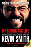 My Boring-Ass Life (New Edition): The Uncomfortably Candid Diary of Kevin Smith