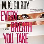 Every Breath You Take: A Novel | M. K. Gilroy