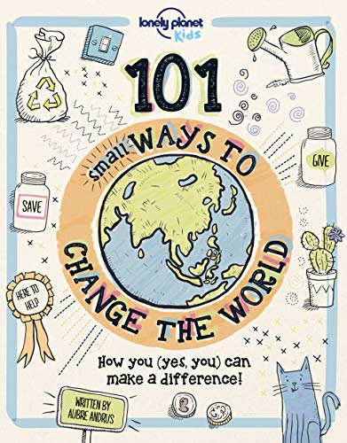 101 Small Ways to Change the World (Lonely Planet Kids) [Lonely Planet Kids - Andrus, Aubre] (Tapa Dura)