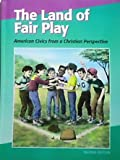 img - for The Land of Fair Play: American Civics From a Christian Perspective book / textbook / text book