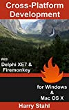 Cross Platform Development with Delphi XE7 & FireMonkey for Windows & MAC OS X (English Edition)