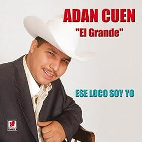 """Ese Loco Soy Yo: Adan Cuen """"El Grande"""": Amazon.es: Tienda MP3"""