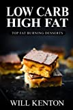 Low Carb High Fat: Top Fat Burning Desserts: with Over 200+ Decadent Dessert Recipes (The LCHF Weight Loss Cookbook, Low Carb)
