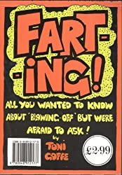 Farting: All You Wanted to Know About Blowing-off But Were Afraid to Ask!