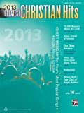 2013 Greatest Christian Hits: Sheet Music for the Years Most Popular Songs (Piano/Vocal/Guitar) (Greatest Hits)