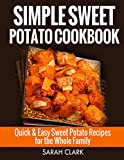 Sweet Potato Cookbook Quick and Easy Sweet Potato Recipes for the Whole Family