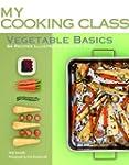 Vegetable Basics: 84 Recipes Illustra...
