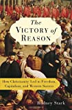 The Victory of Reason: How Christianity Led to Freedom, Capitalism, and Western Success (1400062284) by Rodney Stark