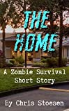 The Home: A Zombie Survival Short Story