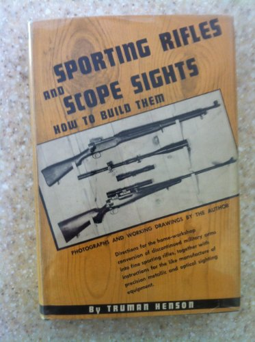 SPORTING RIFLES AND SCOPE SIGHTS - HOW TO BUILD THEM - DIRECTIONS FOR THE HOME-WORKSHOP CONVERSION OF DISCONTINUED MILITARY ARMS INTO FINE SPORTING RIFLES, TOGETHER WITH INSTRUCTIONS FOR THE LIKE MANUFACTURE OF PRECISION METALLIC AND OPTICAL SIGHTING... PDF