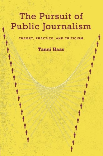 The Pursuit of Public Journalism: Theory, Practice and Criticism
