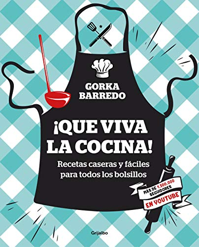 ¡Que viva la cocina! Recetas caseras y fáciles para todos los bolsillos / Hooray for Cooking! Easy Homemade Recipes for all Budgets  [Barredo, Gorka] (Tapa Blanda)
